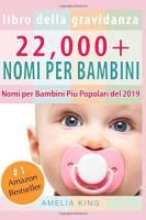Libro Della Gravidanza: 22,000+ Nomi per Bambini (Nomi Femminili per Bambini, Nomi Maschili per Bambini e Nomi per Bambini Più Popolari del 2019)