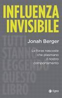 Influenza invisibile. Le forze nascoste che plasmano il nostro comportamento