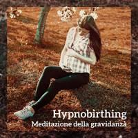 Hypnobirthing - Meditazione della gravidanza, Ipnosi positiva, Respirazione profonda, Musica rilassante