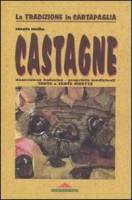 Castagne. Descrizione botanica, proprietà medicinali, tante e tante ricette