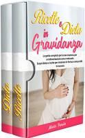 RICETTE E DIETA IN GRAVIDANZA: La guida completa per la neo mamma per un'alimentazione sana e naturale. Scopri dieta e ricette per rimanere in forma e senza chili in eccesso.