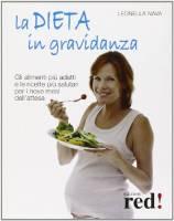 La dieta in gravidanza. Gli alimenti più adatti e le ricette più salutari per i nove mesi dell'attesa