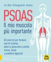 Psoas. Il mio muscolo più importante. Gli esercizi per fermare il mal di schiena, dolori ad anche e ginocchia, stress, ansia e problemi digestivi