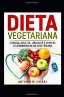 Dieta Vegetariana: Consigli, ricette, curiosità e benefici dell'alimentazione vegetariana